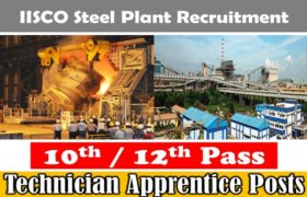 IISCO Steel Plant Recruitment – 100 Technician Apprentice Posts – 10th / 12th Pass Apply Now